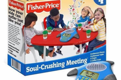 Soul Crushing Meetings by FisherPrice